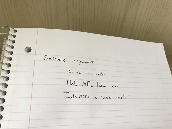 "notebook with ""Science assignment: Solve a murder; help NFL team win; identify a sea monster'."